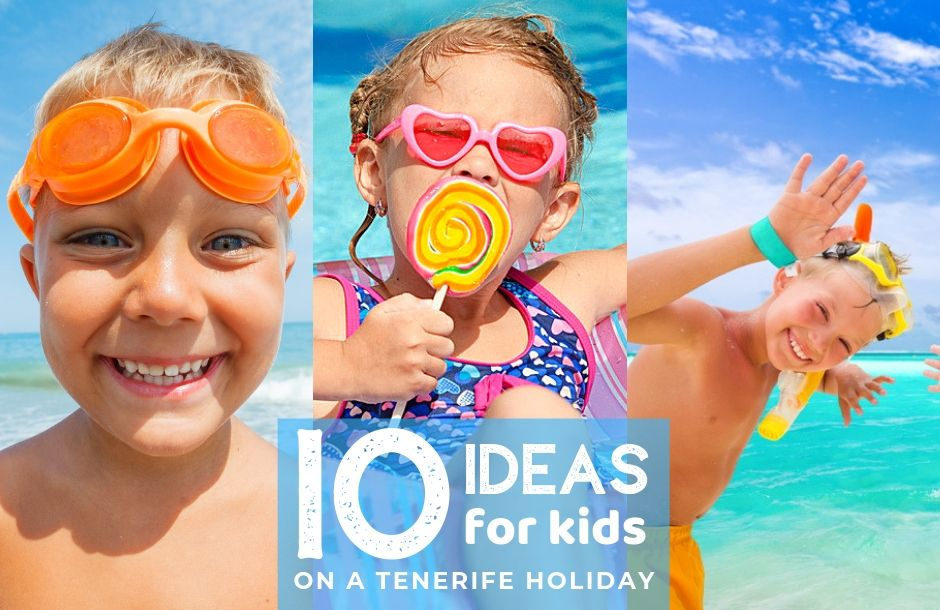 Top 10 Ideas for Kids on a Tenerife Holiday